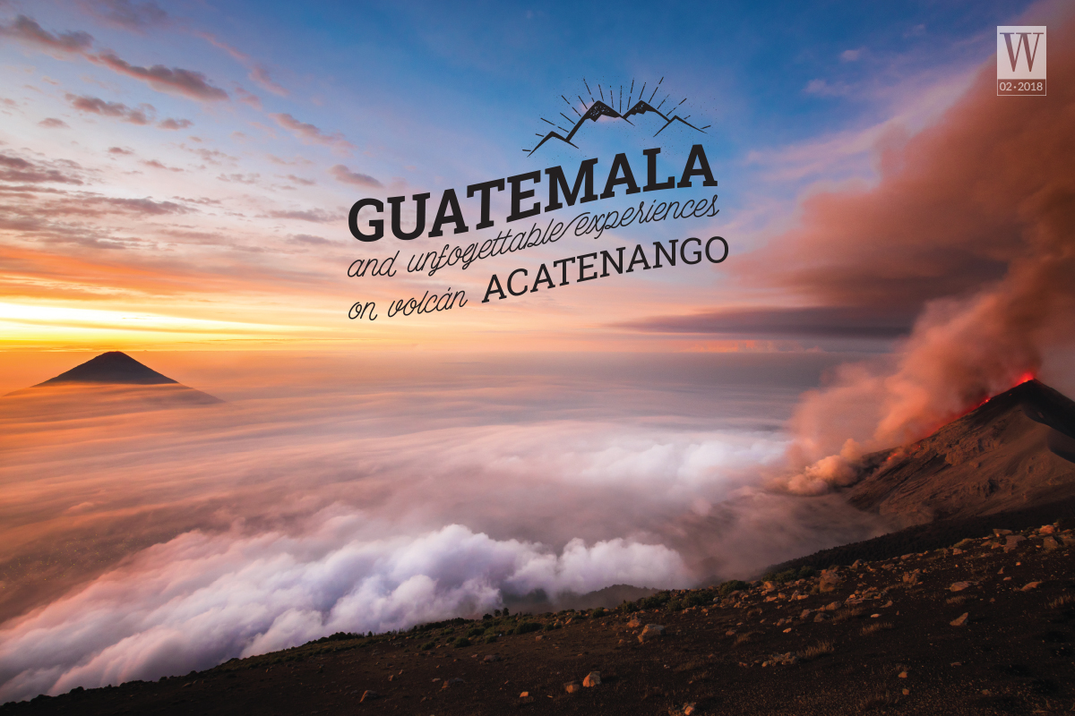 Wanderlust Tips Magazine | Guatemala and unforgettable experiences on Volcán Acatenango