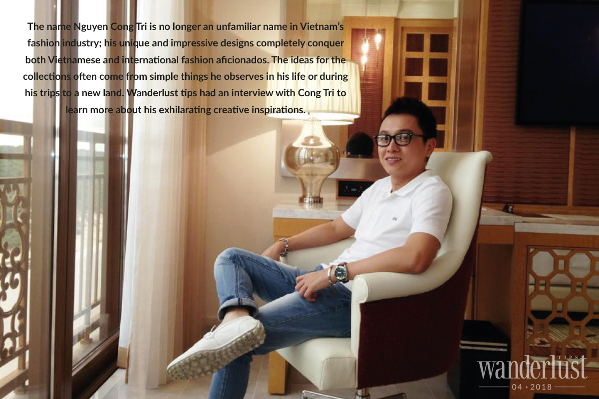 "Wanderlust Tips Magazine | Fashion designer Cong Tri: ""Trips are an endless source of inspiration for me to sublimate into designing"""