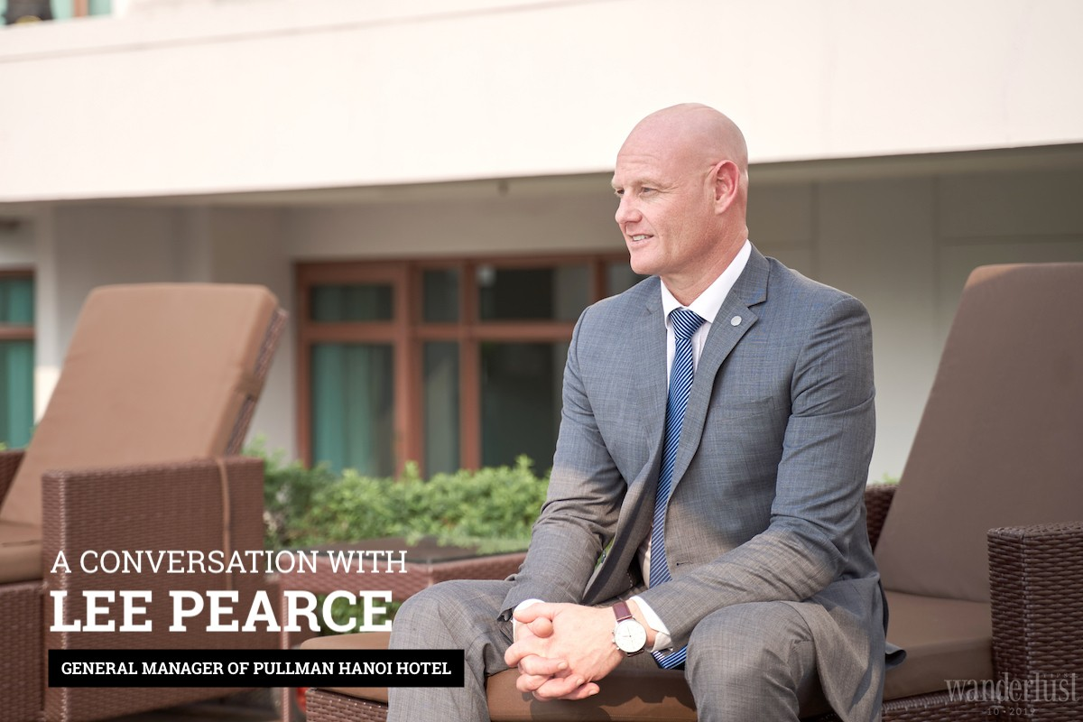 Wanderlust Tips magazine | A conversation with Mr. Lee Pearce - General Manager of Pullman Hanoi Hotel