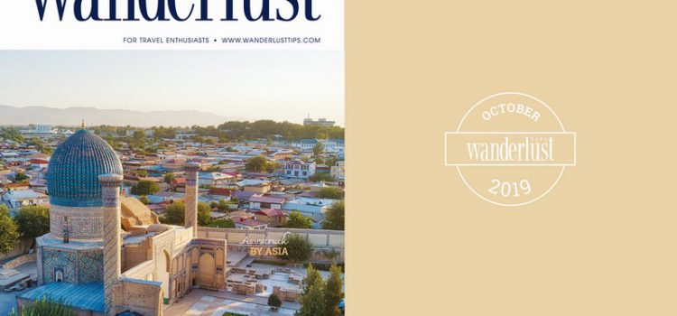 Wanderlust Tips Magazine in October 2019: Awestruck by Asia